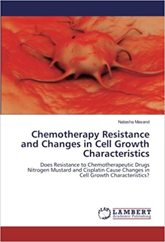 Chemotherapy Resistance and Changes in Cell Growth Characteristics: Does Resistance to Chemotherapeutic Drugs Nitrogen Mustard and Cisplatin Cause Changes in Cell Growth Characteristics?