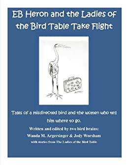 EB and The Ladies of The Bird Table Take Flight by [Argersinger, Wanda, Worsham, Jody]