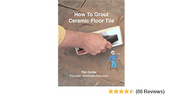 How To Grout Ceramic Floor Tile Kindle Edition By Tim Carter