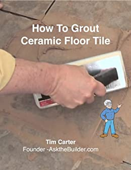 How to Grout Ceramic Floor Tile - Kindle edition by Tim Carter ...