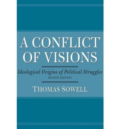 [ Conflict of Visions: Ideological Origins of Political Struggles ] By Sowell, Thomas ( Author ) [ 2007 ) [ Paperback ]