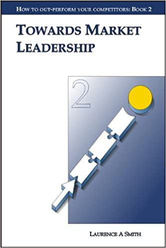 Towards Market Leadership (How to Out-perform Your Competitors)