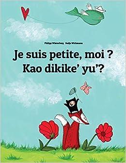 Je suis petite, moi ? Kao dikike' yu'?: Un livre d'images pour les enfants (Edition bilingue français-chamorro), by Philipp Winterberg