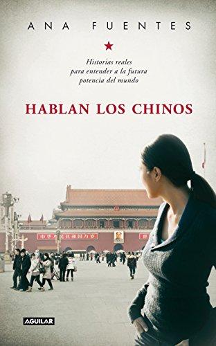 Descargar Libro Hablan Los Chinos. Historias Reales Para Entender A La Futura Potencia Del Mundo Ana Fuentes