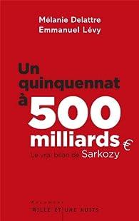Un quinquennat à 500 milliards d'euros. Le vrai bilan de Sarkozy par Mélanie Delattre