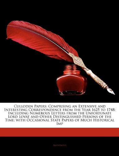 Download Culloden Papers: Comprising an Extensive and Interesting Correspondence from the Year 1625 to 1748; Including Numerous Letters from the Unfortunate ... State Papers of Much Historical Imp ebook