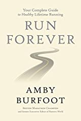 Run Forever: Your Complete Guide to Healthy Lifetime Running Hardcover