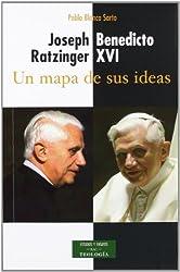Joseph Ratzinger-Benedicto XVI: un mapa de sus ideas Un mapa de sus ideas