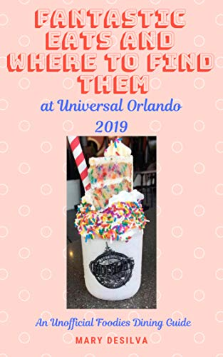 Fantastic Eats and Where to Find Them at Universal Orlando 2019 Edition: An Unofficial Foodie's Dining Guide