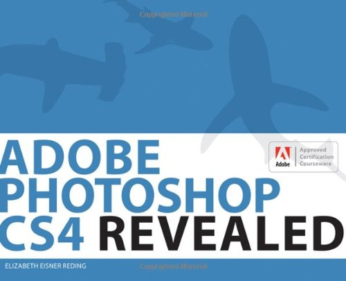 Adobe Photoshop CS4 Revealed (Adobe Creative Suite)(with CD-Rom)