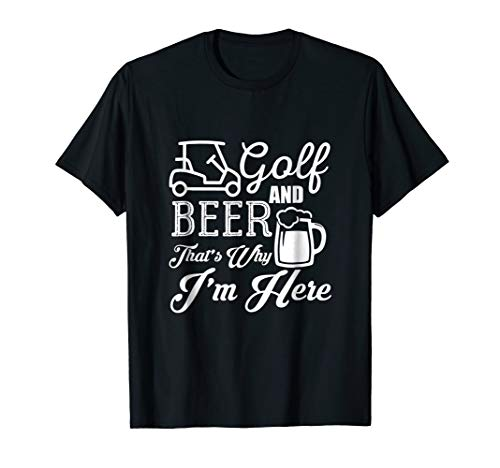 (Golf And Beer That's Why I'm Here Golf)