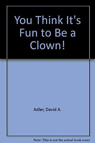 book cover of You Think It\'s Fun to Be a Clown!
