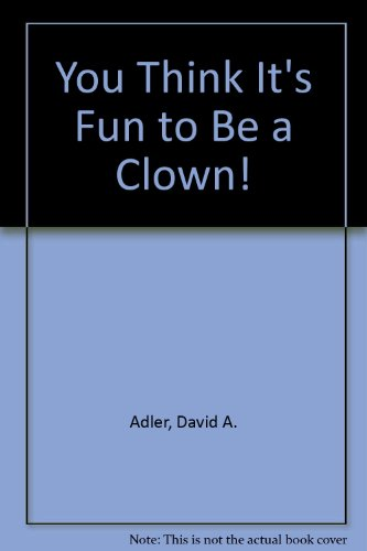 You Think It's Fun to Be a Clown!