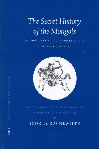 The Secret History of the Mongols: A Mongolian Epic Chronicle of the Thirteenth Century (Brill's Inner Asian Library) (The Secret History Of The Mongols English Translation)