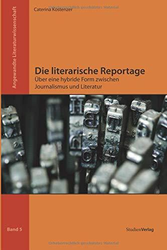 Die literarische Reportage: Über eine hybride Form zwischen Journalismus und Literatur (Angewandte Literaturwissenschaft)