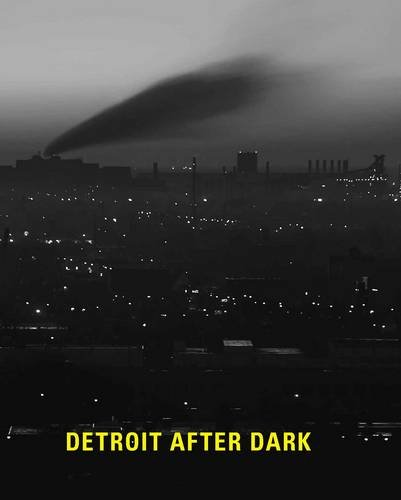 (Detroit After Dark: Photographs from the Collection of the Detroit Institute of Arts )