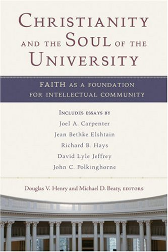 Christianity and the Soul of the University: Faith as a Foundation for Intellectual Community