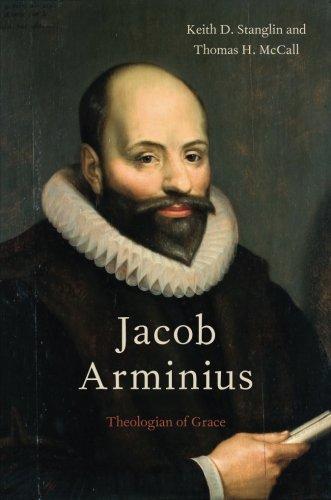 Jacob Arminius: Theologian of Grace