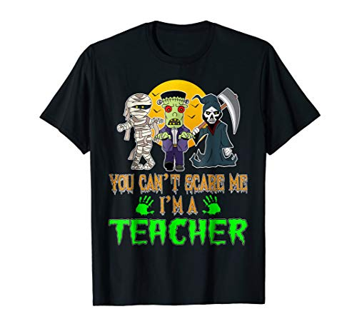 Funny Teacher Halloween T Shirt You Can t Scare Me -