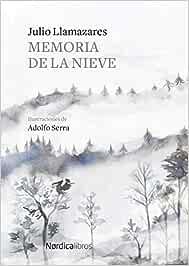 Memoria de la nieve (Ilustrados): Amazon.es: Alonso Llamazares, Julio, Serra del Corral, Adolfo: Libros