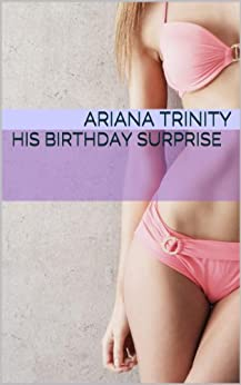 His Birthday Surprise - Kindle edition by Ariana Trinity. Literature