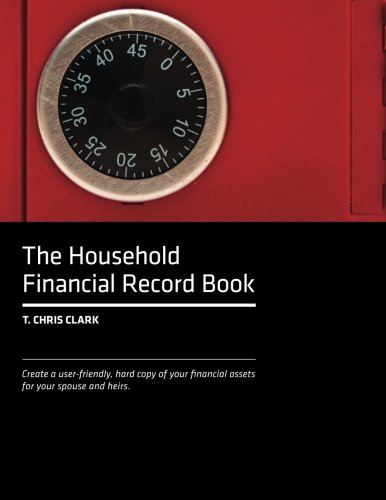 Financial Records (The Household Financial Record Book: Create a user-friendly, hard copy listing of your financial assets for your spouse and heirs.)