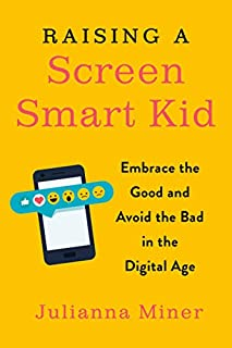 Book Cover: Raising a Screen-Smart Kid: Embrace the Good and Avoid the Bad in the Digital Age