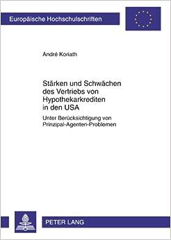Staerken Und Schwaechen Des Vertriebs Von Hypothekarkrediten in Den USA: Unter Beruecksichtigung Von Prinzipal-Agenten-Problemen (Europaeische Hochschulschriften / European University Studie)