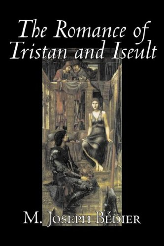 The Romance of Tristan and Iseult by Joseph M. Bedier (Bdier), Fiction, Classics, Fairy Tales, Folk Tales, Legends & Mythology, Fantasy, Historical PDF
