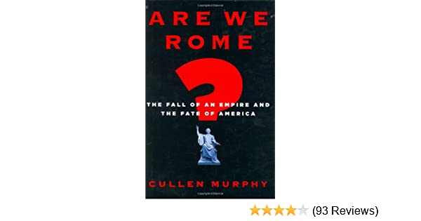 4a5f95808ce Are We Rome?: The Fall of an Empire and the Fate of America: Cullen ...