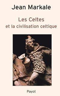 Les Celtes et la civilisation celtique : mythe et histoire, Markale, Jean
