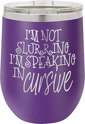 I'm Not Slurring I'm Speaking In Cursive | 12oz Stainless Steel Stemless Wine Glass Tumbler with Lid | Double Wall Vacuum Insulated | Fancy Gift for Women (Purple)