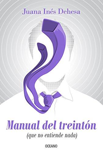 Manual del treinton (que no entiende nada) (Educación Sentimental) por Juana Inés Dehesa