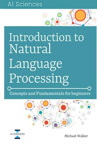 Introduction to Natural Language Processing: Concepts and Fundamentals for Beginners by CreateSpace Independent Publishing Platform