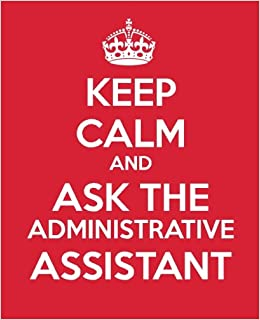 Keep calm and ask the administrative assistant gift book journal keep calm and ask the administrative assistant gift book journal notebook handbook for administrative assistants and professionals administrative fandeluxe Images
