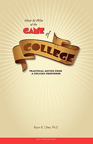 How to Win at the Game of College: Practical Advice from a College Professor