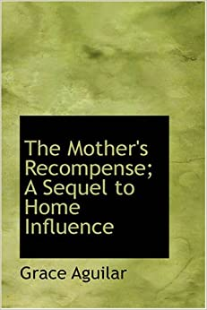 Book The Mother's Recompense;A Sequel to Home Influence, Volume 1