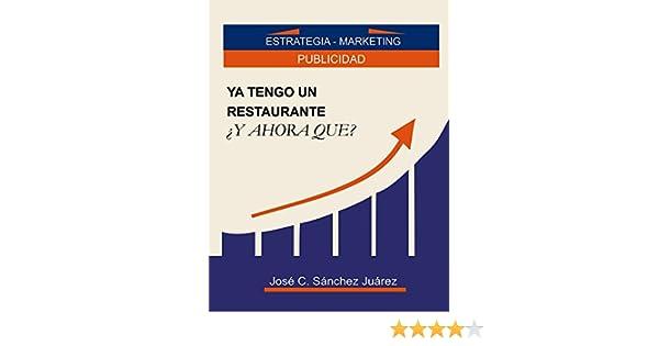 Amazon.com: Ya tengo un restaurante ¿Y ahora que?: Estrategia - Marketing, Publicidad (Spanish Edition) eBook: José Carmelo Sánchez Juárez: Kindle Store