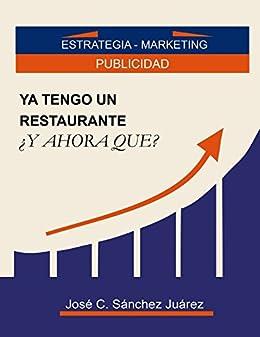 Ya tengo un restaurante ¿Y ahora que?: Estrategia - Marketing, Publicidad (