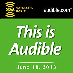This Is Audible, June 18, 2013