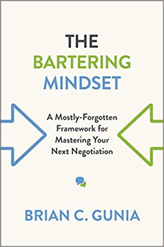 Amazon.com: The Bartering Mindset: A Mostly Forgotten Framework for  Mastering Your Next Negotiation (9781487500962): Gunia, Brian: Books
