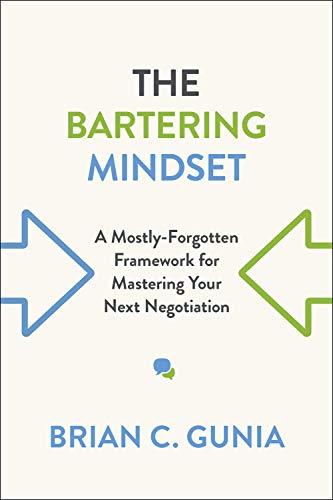 The Bartering Mindset: A Mostly Forgotten Framework for Mastering Your Next Negotiation