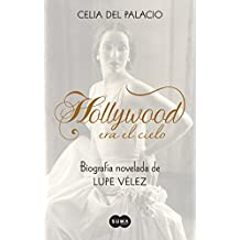Hollywood era el cielo. Biografía novelada de Lupe Vélez