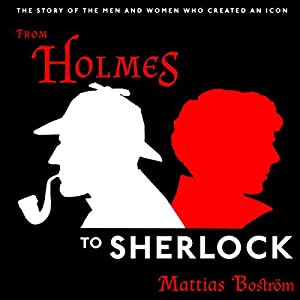 Download audiobook From Holmes to Sherlock: The Story of the Men and Women Who Created an Icon