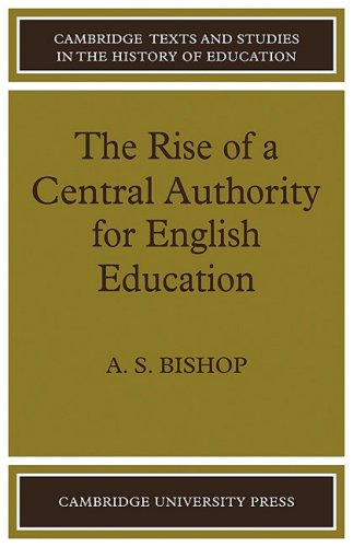 The Rise of a Central Authority for English Education (Cambridge Texts and Studies in the History of Education)