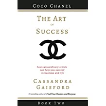 The Art of Success: Coco Chanel: How Extraordinary Artists Can Help You Succeed in Business and Life (Volume 2)