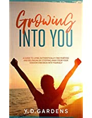 Growing Into You: A Guide to Living Authentically - Find purpose and belonging by stepping away from your shadow and back into yourself