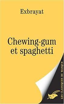 Chewing-gum et spaghetti par Exbrayat