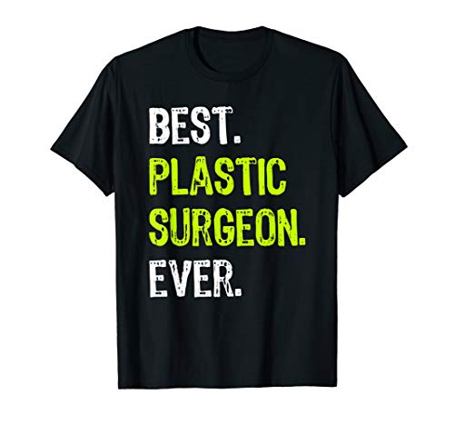 Best PLASTIC SURGEON Ever Funny Surgery doctor Gift T-Shirt