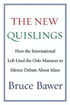 The New Quislings: How the International Left Used the Oslo Massacre to Silence Debate About Islam by [Bawer, Bruce]
